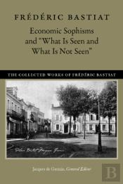 Economic Sophisms & 'What Is Seen & What Is Not Seen