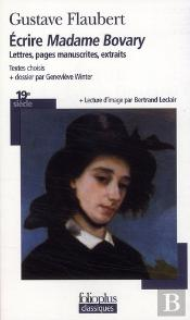 Écrire Madame Bovary ; Lettres, Pages Manuscrites, Extraits