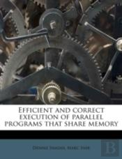 Efficient And Correct Execution Of Parallel Programs That Share Memory