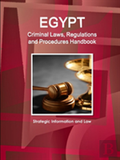 Egypt Criminal Laws, Regulations And Procedures Handbook - Strategic Information And Law