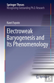 Electroweak Baryogenesis And Its Phenomenology