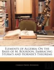 Elements Of Algebra: On The Basis Of M.