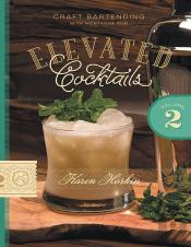 Elevated Cocktails: Volume 2: Craft Bartending With Montanya Rum