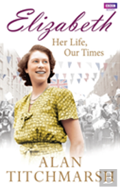 Elizabeth Ii: Her Life, Our Times