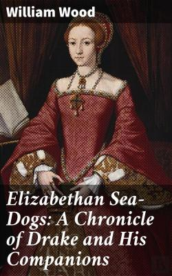 Bertrand.pt - Elizabethan Sea-Dogs: A Chronicle Of Drake And His Companions