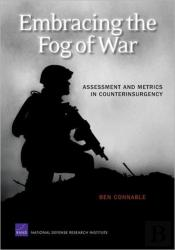 Embracing The Fog Of War: Assessment And Metrics In Counterinsurgency