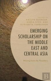Emerging Scholarship On The Middle East And Central Asia