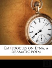 Empedocles On Etna, A Dramatic Poem