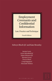 Employment Covenants And Confidential Information: Law, Practice And Technique