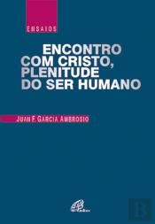 Encontro com Cristo, Plenitude do Ser Humano