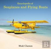 Encyclopedia Of Seaplanes And Flying Boats