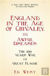 England In The Age Of Chivalry . . . And Awful Diseases