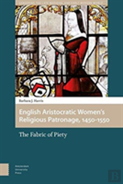 Bertrand.pt - English Aristocratic Women'S Religious Patronage, 1450-1550
