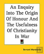 Enquiry Into The Origin Of Honour And The Usefulness Of Christianity In War