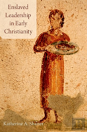 Enslaved Leadership In Early Christianity