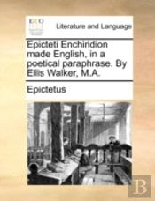 Epicteti Enchiridion Made English, In A