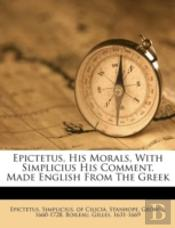 Epictetus, His Morals, With Simplicius His Comment. Made English From The Greek