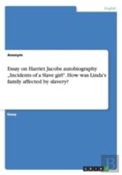 Essay On Harriet Jacobs Autobiography Incidents Of A Slave Girl. How Was Linda'S Family Affected By Slavery?