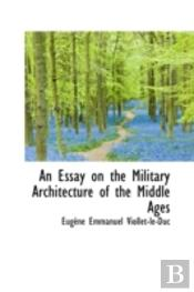 Essay On The Military Architecture Of The Middle Ages