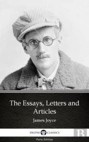 Essays, Letters And Articles By James Joyce (Illustrated)