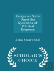 Essays On Some Unsettled Questions Of Political Economy - Scholar'S Choice Edition