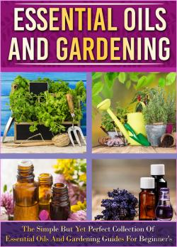 Bertrand.pt - Essential Oils And Gardening: The Simple But Yet Perfect Collection Of Essential Oils And Gardening Guides For Beginner'S