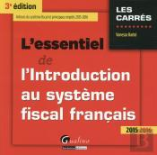 Essentiel De L'Introduction Au Systeme Fiscal Francais 2015-2016, 3eme Ed. (L')