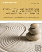 Ethical, Legal, And Professional Issues In The Practice Of Marriage And Family Therapy, Updated