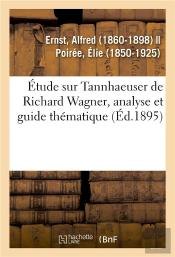 Etude Sur Tannhaeuser De Richard Wagner, Analyse Et Guide Thematique
