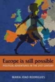 Europe Is Still Possible: Political Adventures In The 21st Century