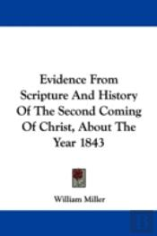 Evidence From Scripture And History Of The Second Coming Of Christ, About The Year 1843