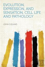 Evolution, Expression, And Sensation, Cell Life And Pathology