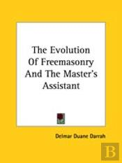 Evolution Of Freemasonry And The Master'S Assistant