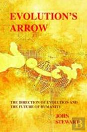 Evolution'S Arrow:  The Direction Of Evolution And The Future Of Humanity