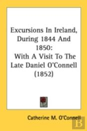 Excursions In Ireland, During 1844 And 1