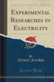 Experimental Researches In Electricity (Classic Reprint)
