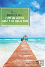 Explorer`S Guide Playa Del Carmen, Tulum & The Riviera Maya