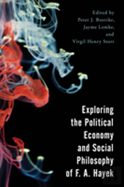 Exploring The Political Economy And Social Philosophy Of F. A. Hayek