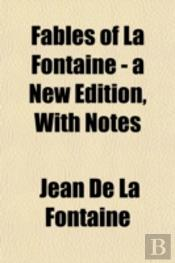 Fables Of La Fontaine - A New Edition, W