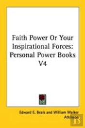 Faith Power Or Your Inspirational Forces: Personal Power Books V4