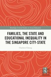 Families, The State And Educational Inequality In The Singapore City-State
