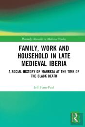 Family, Work, And Household In Late Medieval Iberia