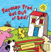 Farmer Fred Get Out Of Bed