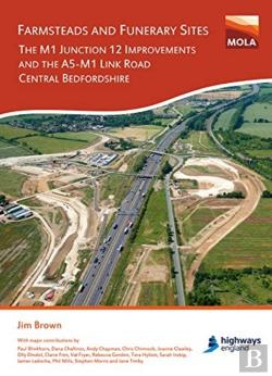 Bertrand.pt - Farmsteads And Funerary Sites: The M1 Junction 12 Improvements And The A5-M1 Link Road, Central Bedfordshire