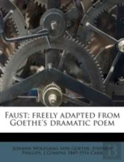 Faust; Freely Adapted From Goethe'S Dramatic Poem