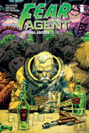 Fear Agent: Final Edition Volume 3