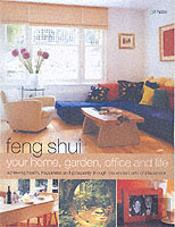 Feng Shui Your Home, Garden, Office And Life