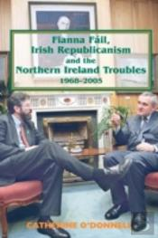 Fianna Fail, Irish Republicanism And The Northern Ireland Troubles, 1968-2005