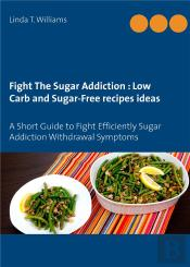 Fight The Sugar Addiction Low Carb And Sugar Free Recipes Ideas - A Short Guide To Fight Efficie