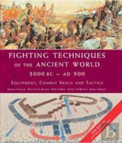 Fighting Techniques Of The Ancient World 3000 Bc - Ad 500